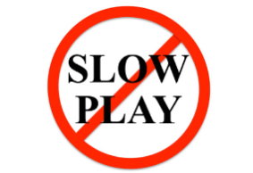 Slow Play - Keep It Moving People!